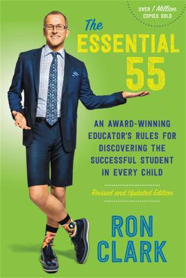 The The Essential 55 (Revised): An Award-Winning Educator's Rules for Discovering the Successful Student in Every Child, Revised and Updated by Ron Clark
