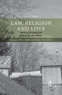 Law, Religion and Love: Seeking Ecumenical Justice for the Other by Paul Babie