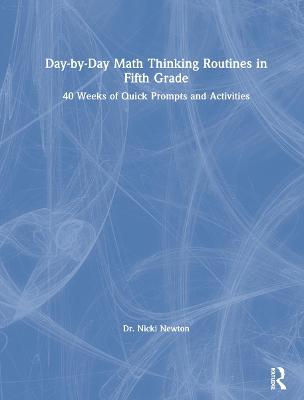 Day-by-Day Math Thinking Routines in Fifth Grade: 40 Weeks of Quick Prompts and Activities book