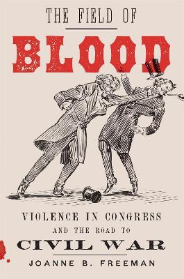 The Field of Blood by Joanne B. Freeman