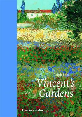 Vincent's Gardens: Paintings and Drawings by Van Gogh by Ralph Skea