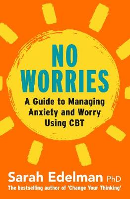 No Worries: A Guide to Releasing Anxiety and Worry Using CBT book