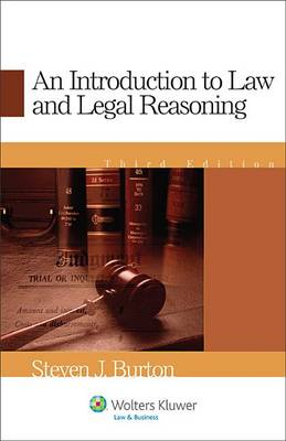 An Introduction to Law and Legal Reasoning, Third Edition by Steven J. Burton