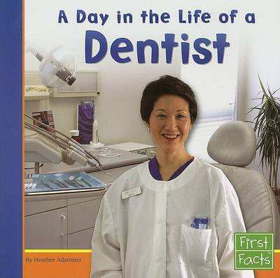 A Day in the Life of a Dentist by Heather Adamson