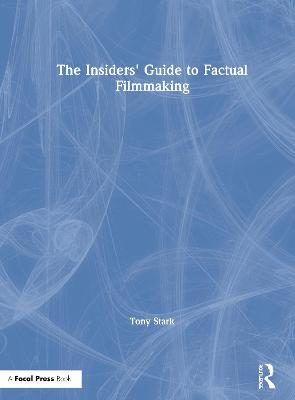 The Insiders' Guide to Factual Filmmaking by Tony Stark