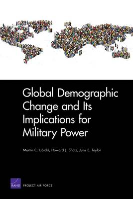 Global Demographic Change and Its Implications for Military Power by Martin C. Libicki