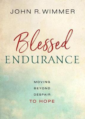 Blessed Endurance by John R Wimmer
