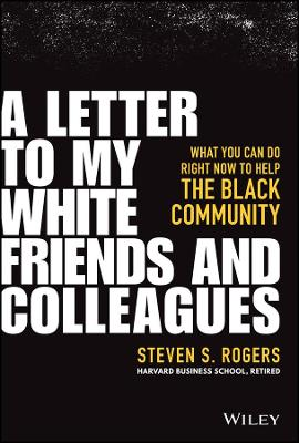 A Letter to My White Friends and Colleagues: What You Can Do Right Now to Help the Black Community by Steven S. Rogers