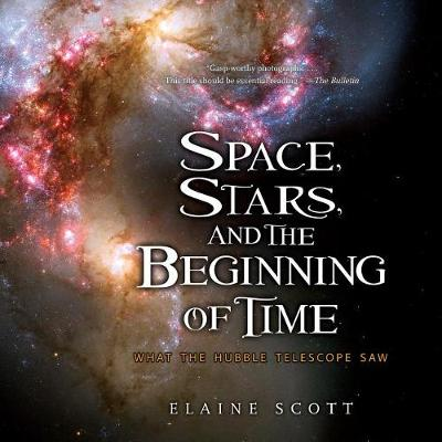Space, Stars, and the Beginning of Time by Elaine Scott