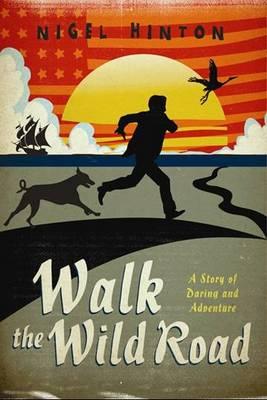 Walk the Wild Road by Nigel Hinton