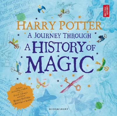Harry Potter - A Journey Through A History of Magic by British Library