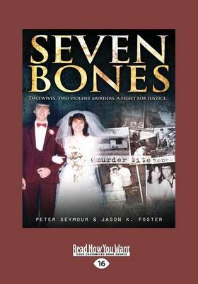 Seven Bones: two wives, two violent murders, a fight for justice by Peter Seymour