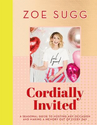 Cordially Invited: A seasonal guide to celebrations and hosting, perfect for festive planning, crafting and baking in the run up to Christmas! by Zoe Sugg