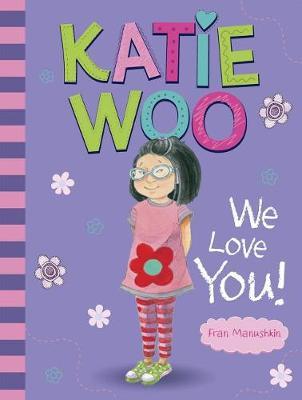 Katie Woo, We Love You! by Fran Manushkin
