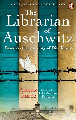 The Librarian of Auschwitz: The heart-breaking Sunday Times bestseller based on the incredible true story of Dita Kraus by Antonio Iturbe