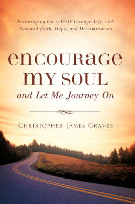 Encourage My Soul and Let Me Journey on by Christopher James Graves