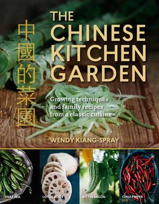 The Chinese Kitchen Garden by Kiang-Spray Wendy