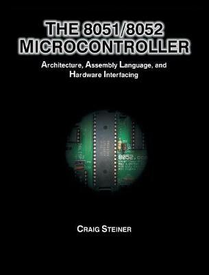The 8051/8052 Microcontroller by Craig Steiner