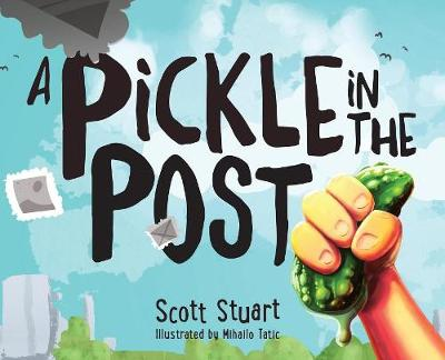 A Pickle in the Post - Picture Book for Kids Aged 3-8 by Scott Stuart