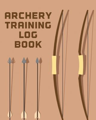 Archery Training Log Book: Sports and Outdoors - Bowhunting - Notebook - Paper Target Template by Patricia Larson