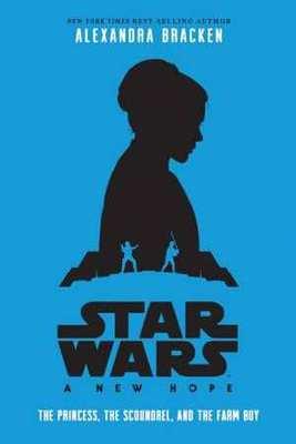A New Hope: The Princess, The Scoundrel and the Farm Boy by Alexandra Bracken