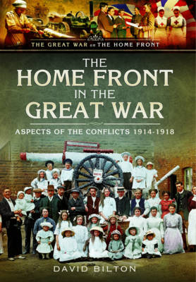 Home Front in the Great War by David Bilton