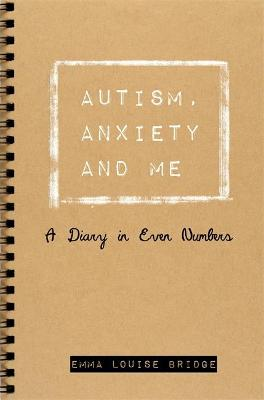 Autism, Anxiety and Me by Emma Louise Bridge