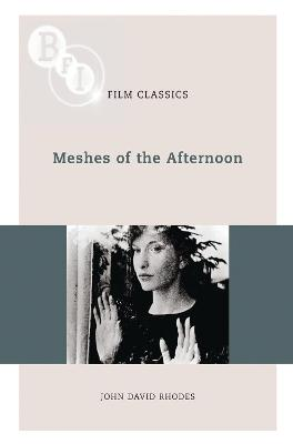 Meshes of the Afternoon by John David Rhodes