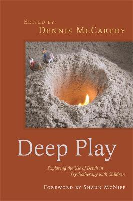 Deep Play - Exploring the Use of Depth in Psychotherapy with Children by Dennis McCarthy