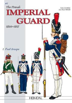 The French Imperial Guard 1800-1815. Volume 1 by Andre Jouineau