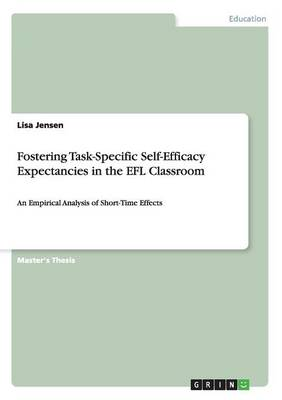 Fostering Task-Specific Self-Efficacy Expectancies in the Efl Classroom by Jensen Lisa