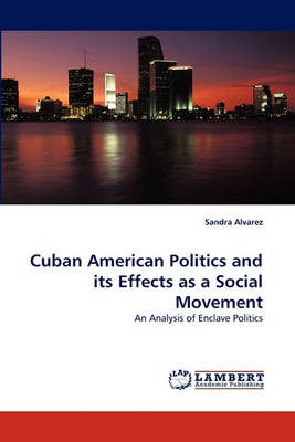 Cuban American Politics and Its Effects as a Social Movement by Sandra Alvarez