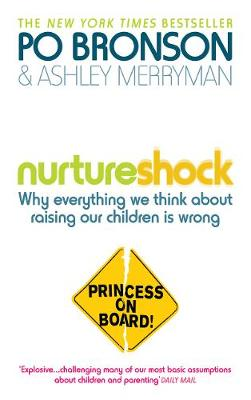 Nurtureshock: Why Everything We Thought About Children is Wrong by Ashley Merryman