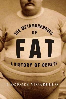 The Metamorphoses of Fat: A History of Obesity by Georges Vigarello