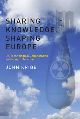 Sharing Knowledge, Shaping Europe by John Krige