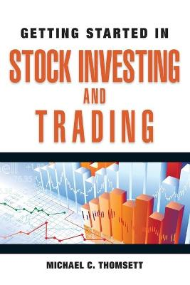 Getting Started in Stock Investing and Trading by Michael C. Thomsett