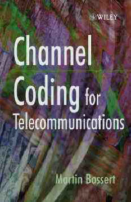 Channel Coding for Telecommunications by Martin Bossert