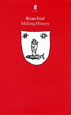 Making History by Brian Friel