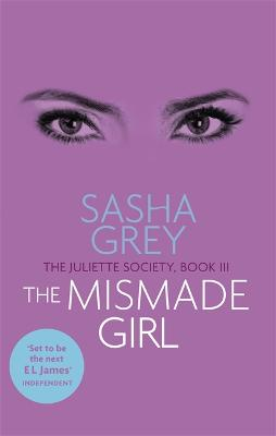 The Mismade Girl: The Juliette Society, Book III by Sasha Grey