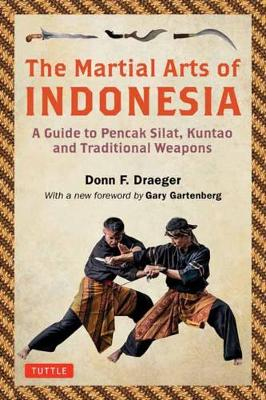 The Martial Arts of Indonesia: A Guide to Pencak Silat, Kuntao and Traditional Weapons by Donn F. Draeger