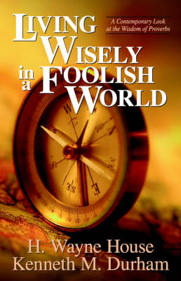 Living Wisely in a Foolish World by H. Wayne House