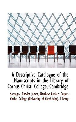 A Descriptive Catalogue of the Manuscripts in the Library of Corpus Christi College, Cambridge by Montague Rhodes James