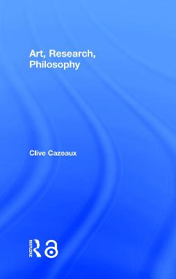 Art, Research, Philosophy by Clive Cazeaux