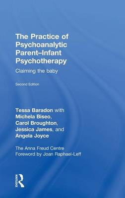 The Practice of Psychoanalytic Parent-Infant Psychotherapy by Tessa Baradon