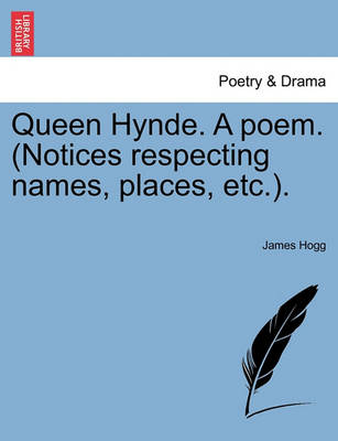 Queen Hynde. a Poem. (Notices Respecting Names, Places, Etc.). by Professor James Hogg