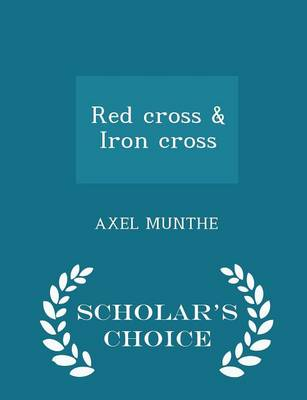 Red Cross & Iron Cross - Scholar's Choice Edition by Axel Munthe