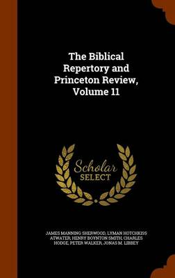 The Biblical Repertory and Princeton Review, Volume 11 by James Manning Sherwood