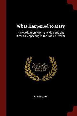 What Happened to Mary by Bob Brown