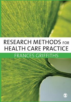 Research Methods for Health Care Practice by Frances Griffiths