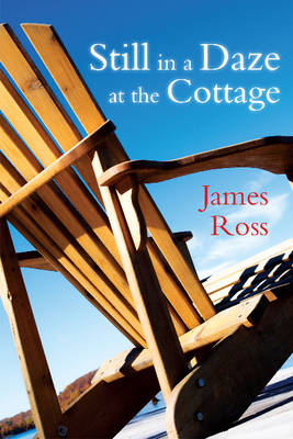 Still in a Daze at the Cottage by James Ross